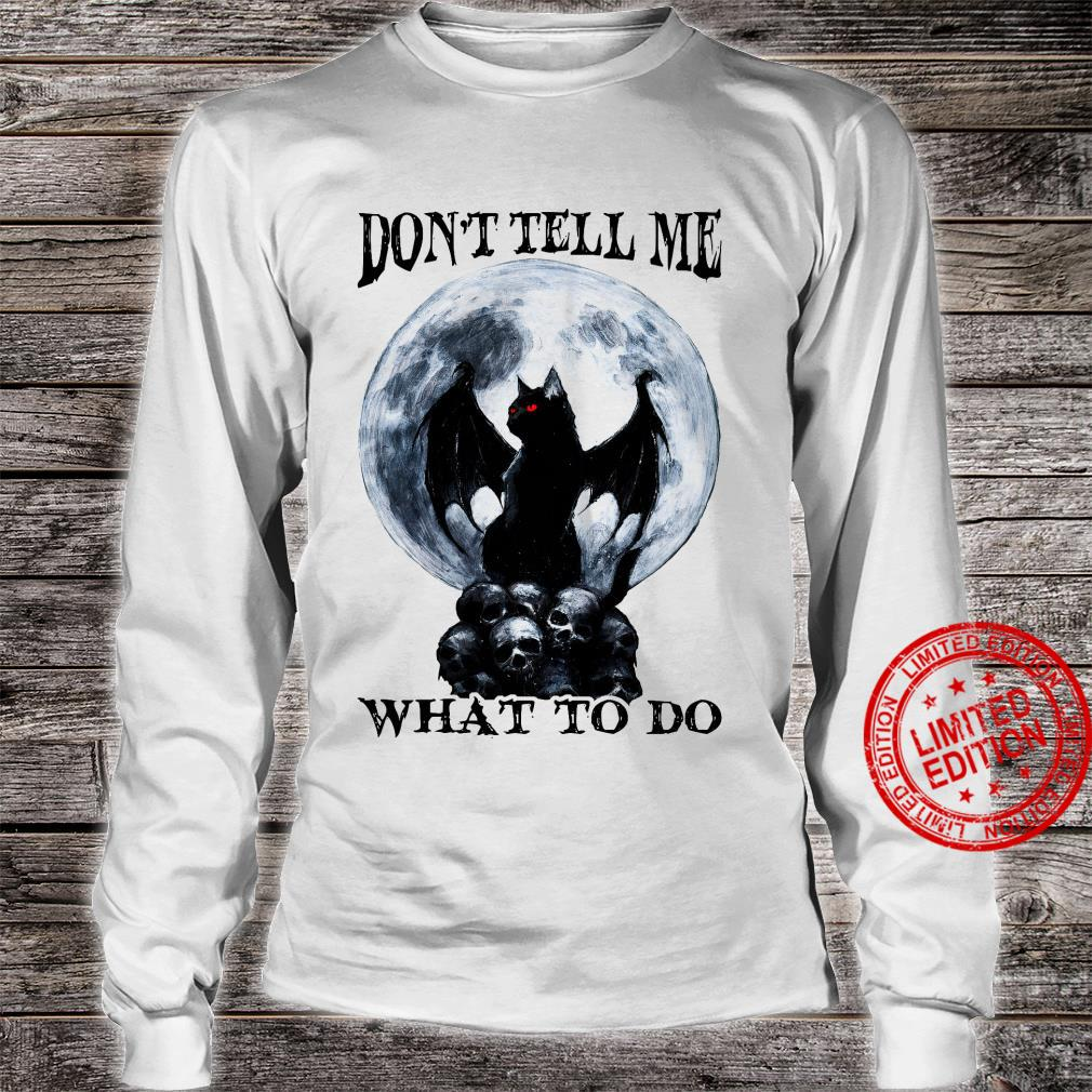 Batcat Don't Tell Me What To Do Shirt long sleeved