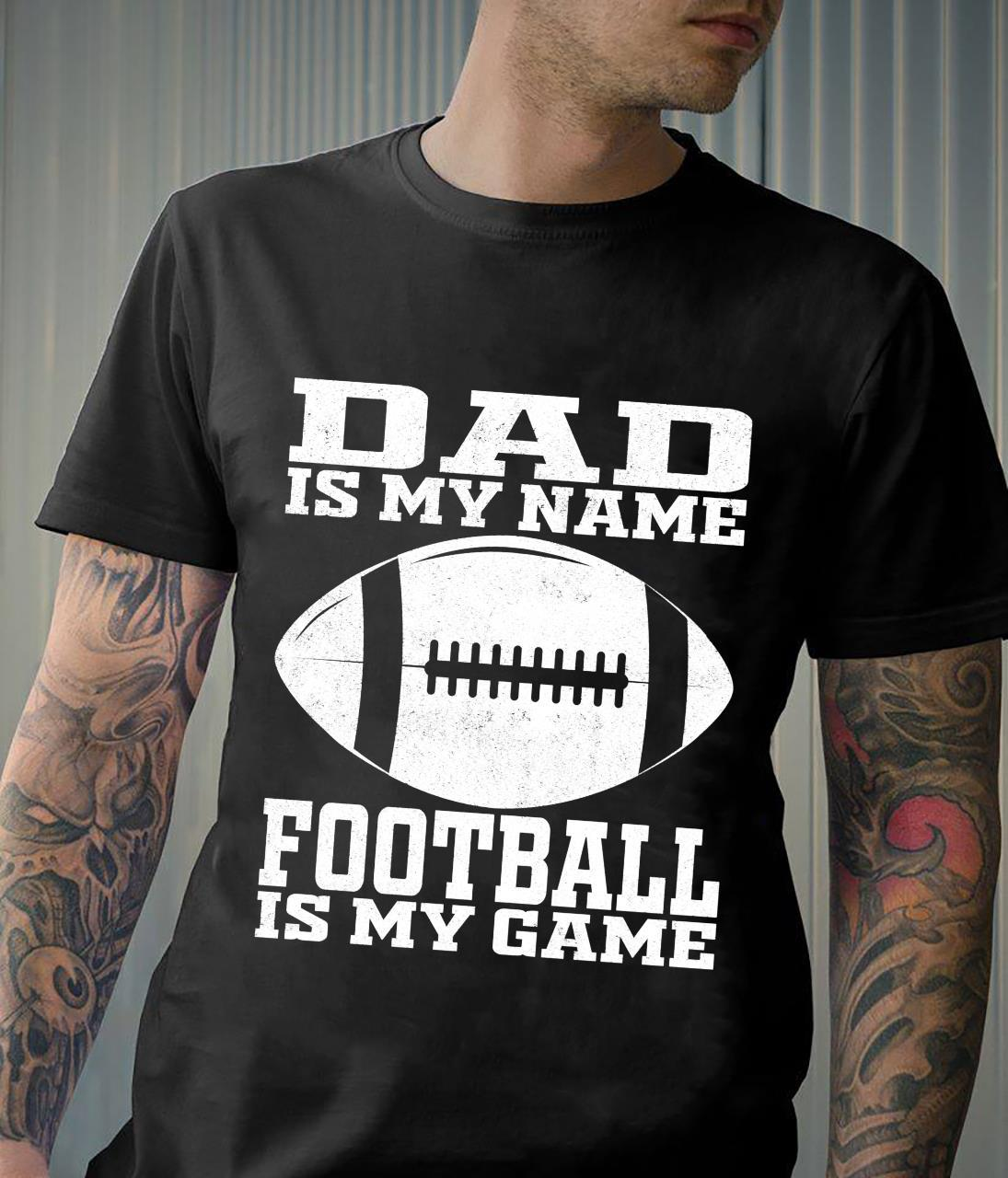 Dad Is My Name Football Is My Game American Football Shirt