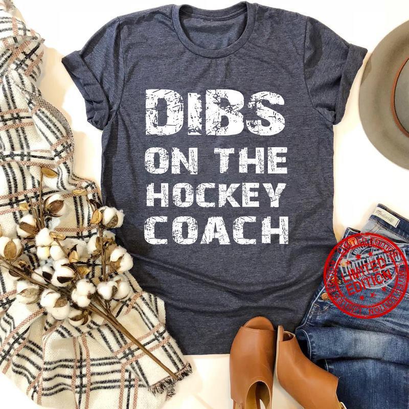 Dibs On The Hockey Coach Shirt