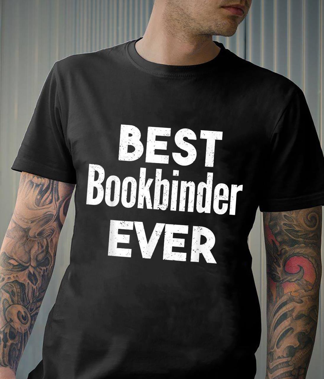 Distressed Best bookbinder Ever Shirt