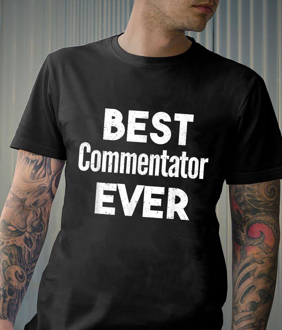 Distressed Best commentator Ever Shirt