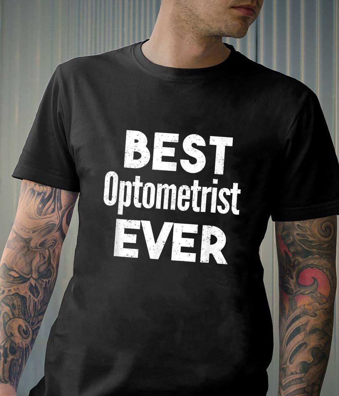 Distressed Best optometrist Ever Shirt