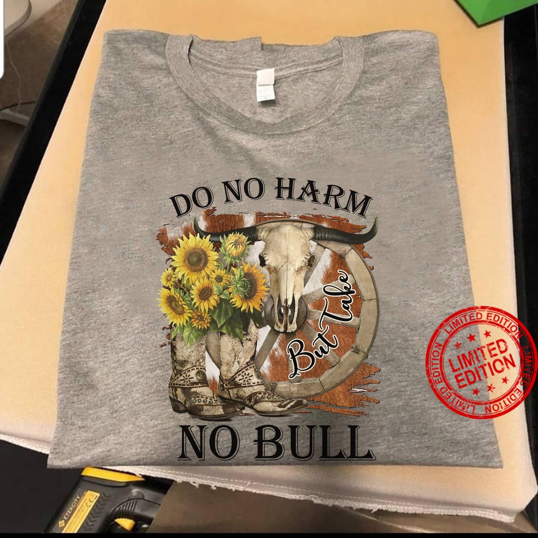 Do No Harm But Take No Bull Shirt