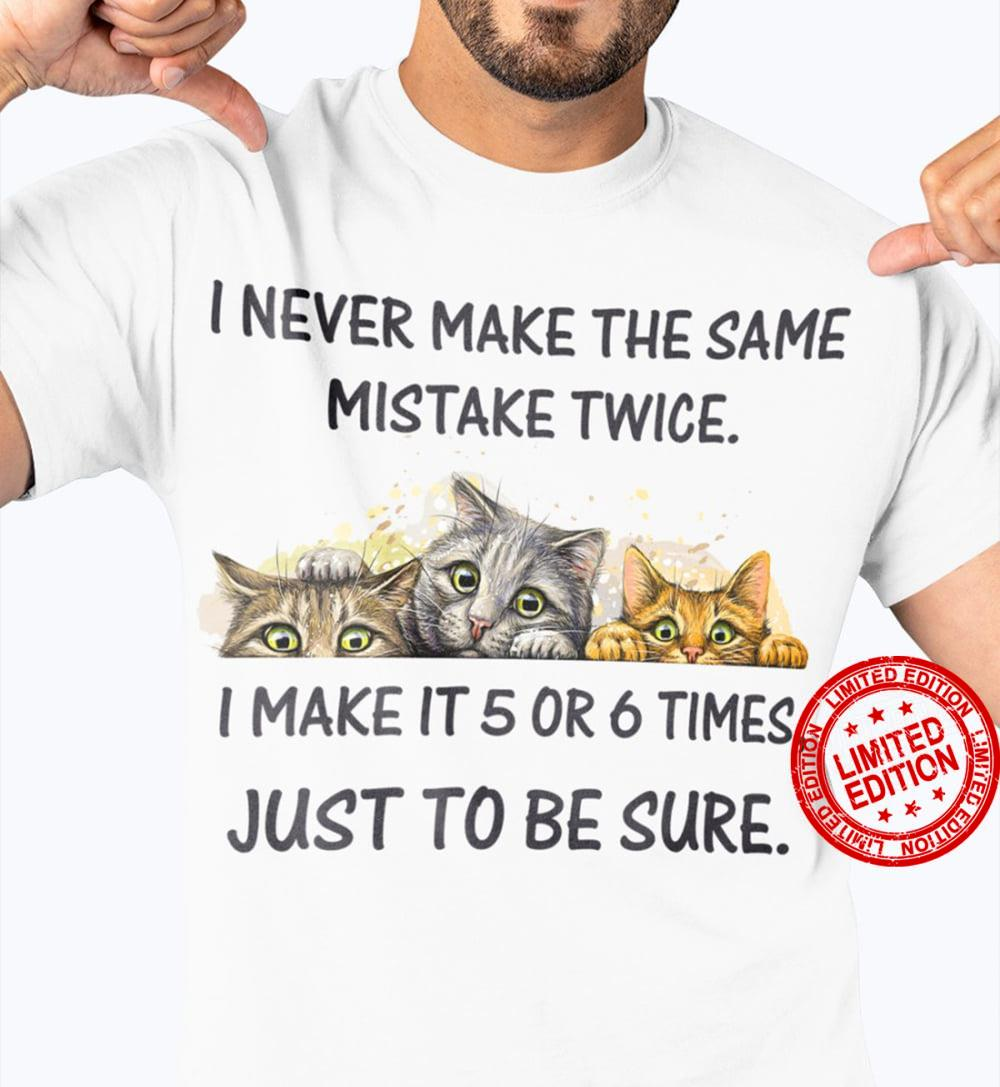 I Never Make The Same Mistake Twice I Make It 5 Or 6 Times Just To Be Sure Shirt