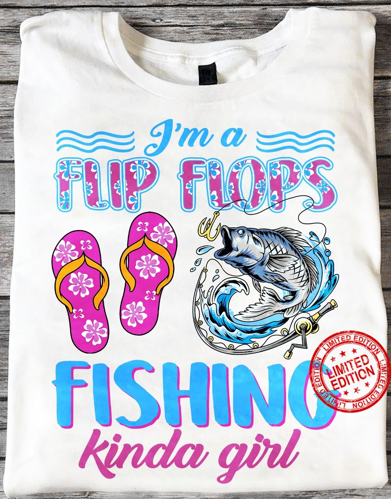 I'm A Flip Flops Fishing KInda Girl Shirt