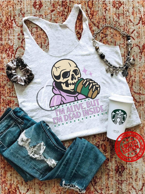 I'm Alive But I'm Dead Inside Shirt