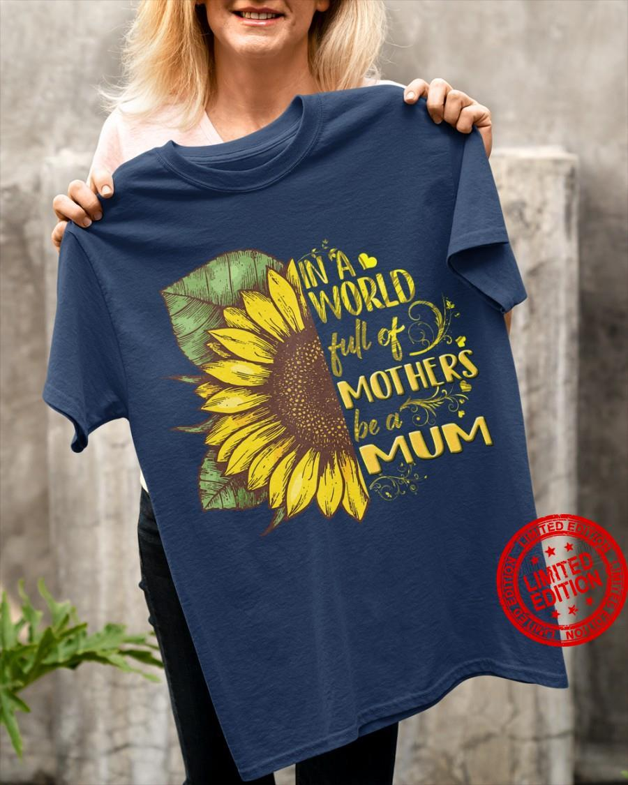 In A World Full Of Mothers Be A Mum Shirt
