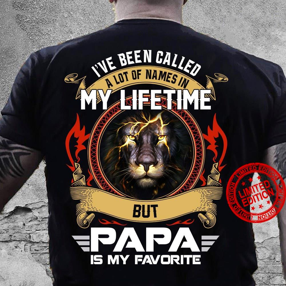 I've Been Called A Lot Of Names In My Lifetime But Papa Is My Favorite Shirt