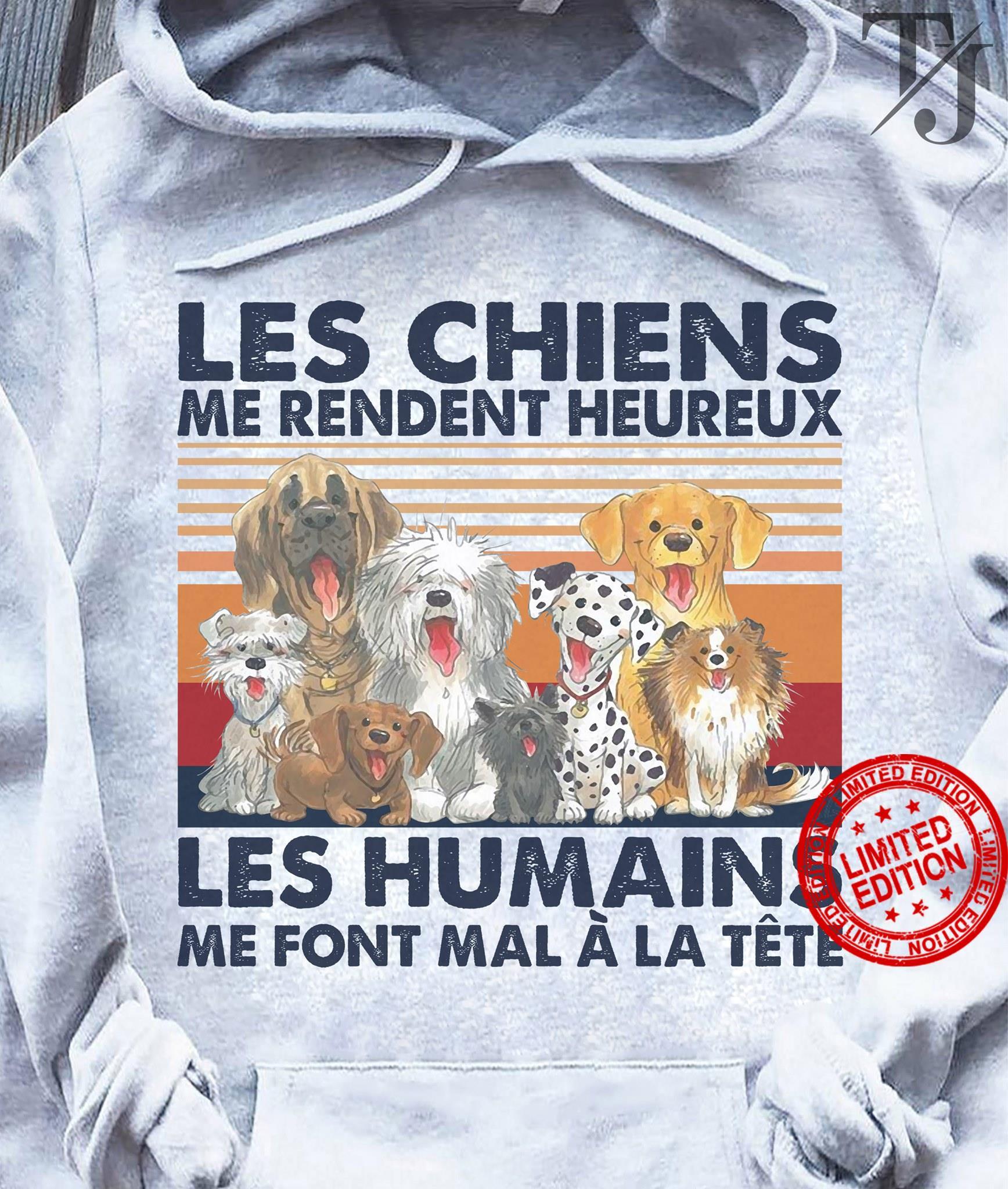 Les Chiens Me Rendent Heureux Les Humains Me Font Mal A La Tete Shirt