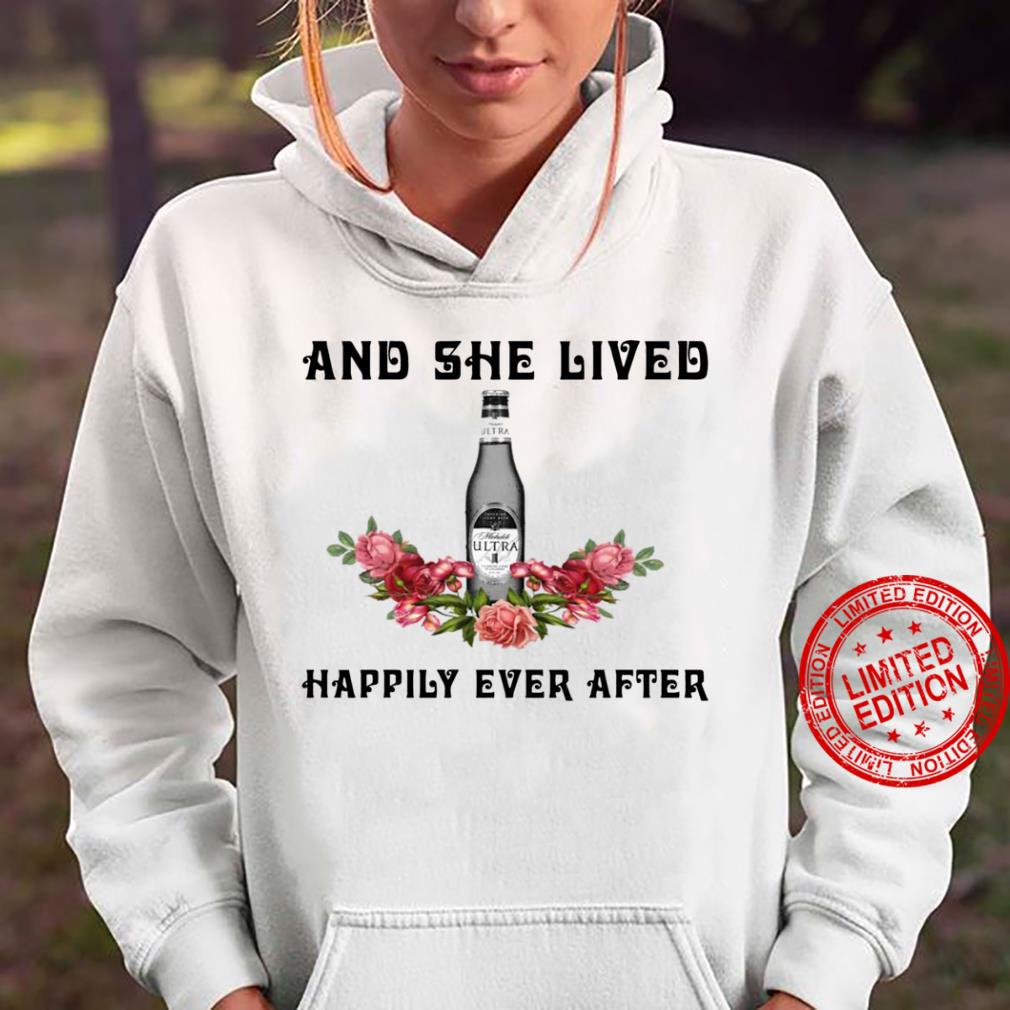 Michelob Ultra And She Lived Happily Ever After shirt hoodie