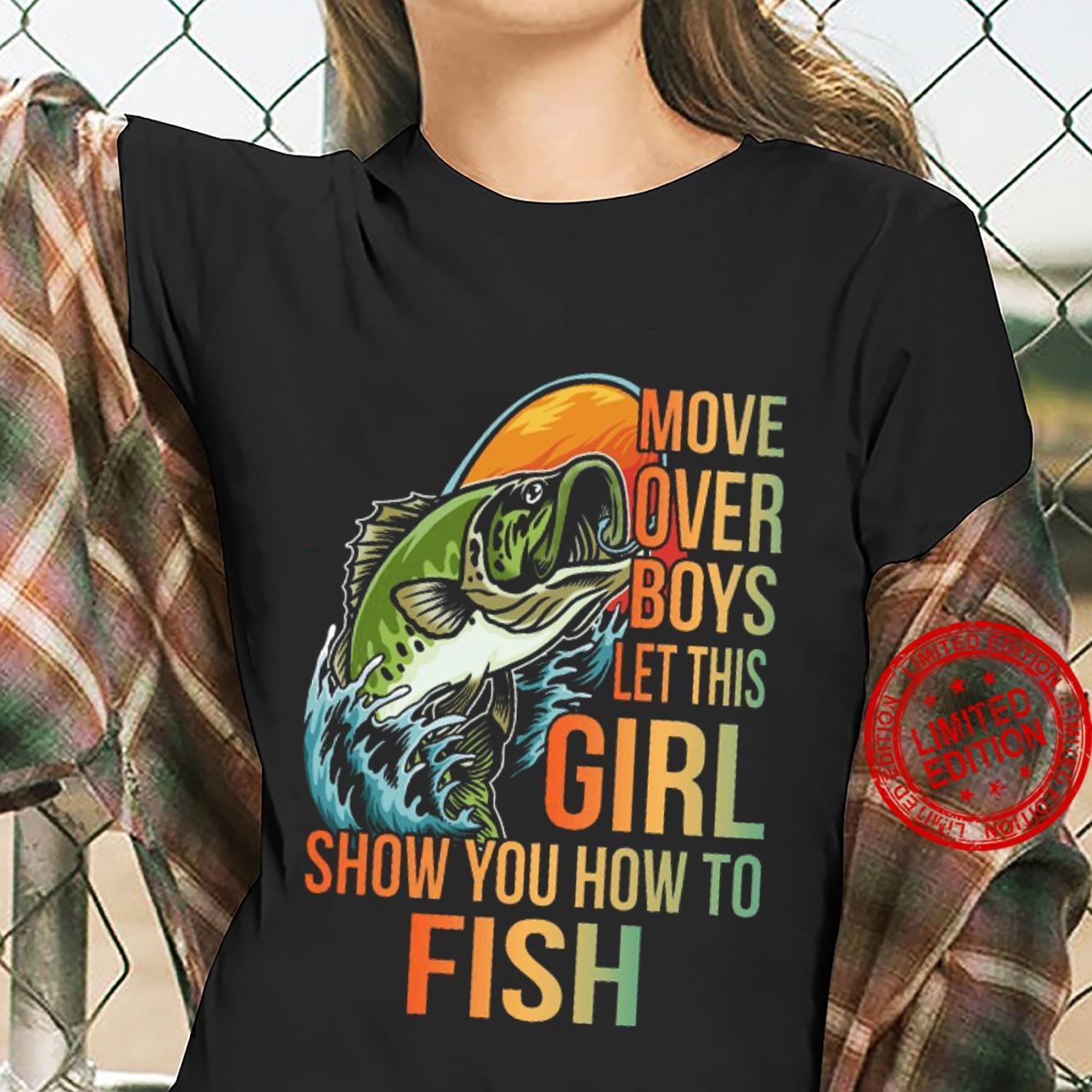 Move Over Boys Let This Girl Show You How To Fish Shirt ladies tee
