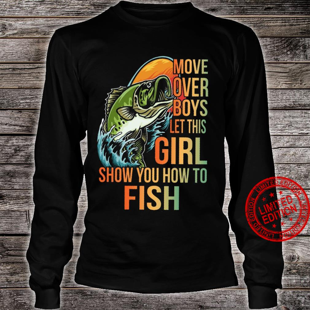 Move Over Boys Let This Girl Show You How To Fish Shirt long sleeved