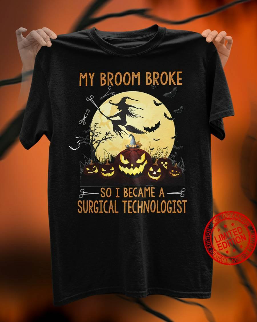 My Broom Broke So I Became A Surgical Technologist Shirt