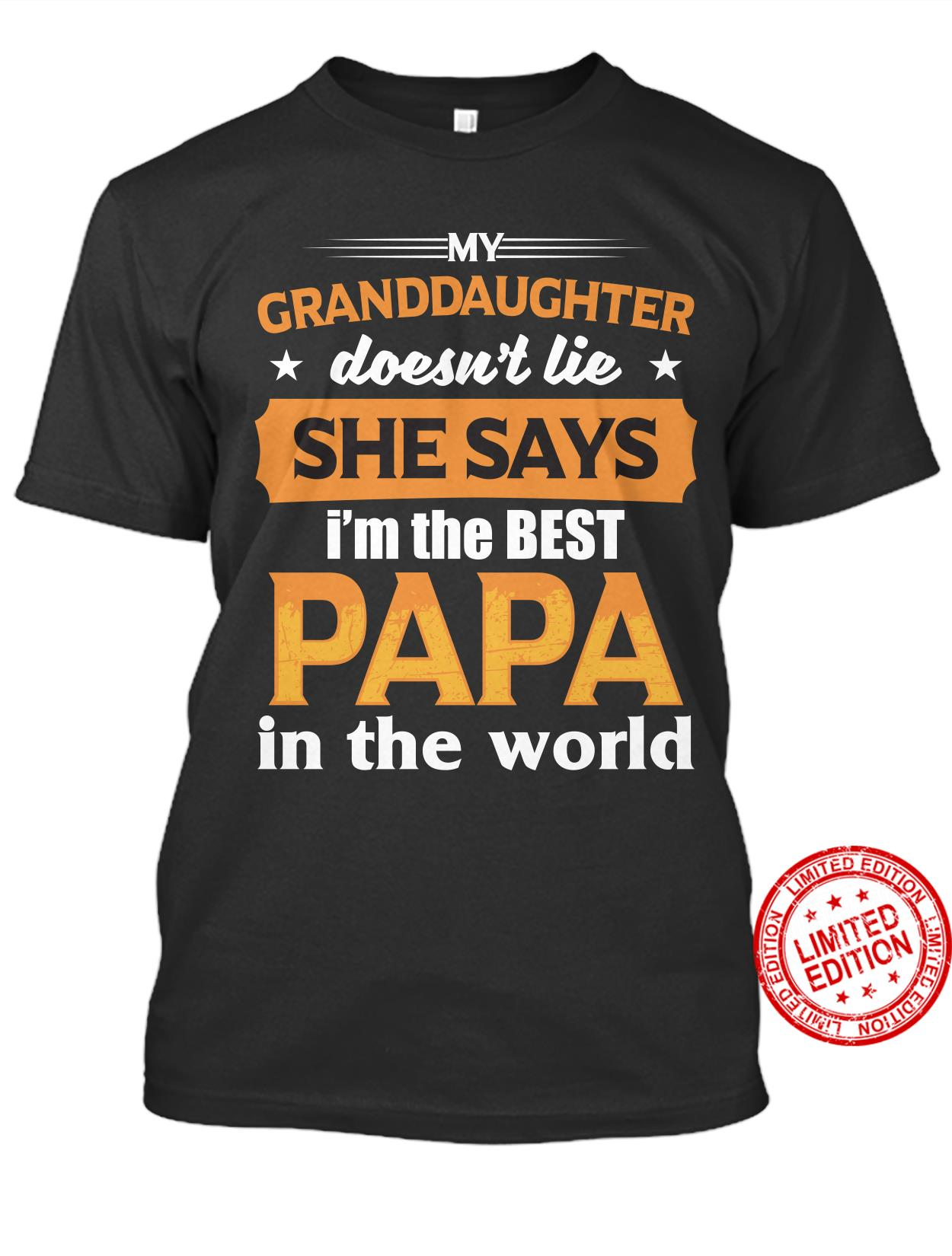 My Granddaughter Doesn't Lie She Says I'm The Best Papa In The World Shirt