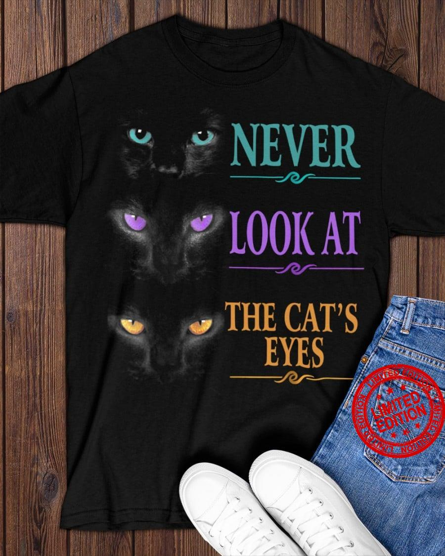 Never Look At The Cat's Eyes Shirt