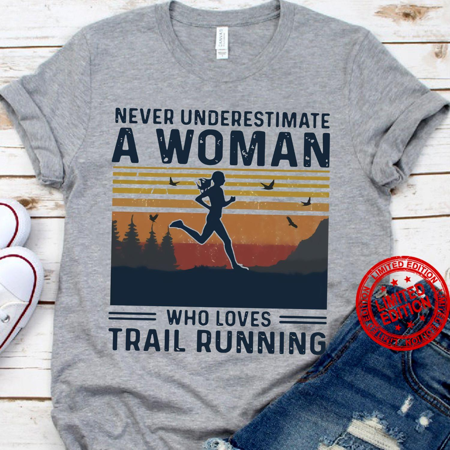Never Underestimate A Woman Who Loves Trail Running Shirt