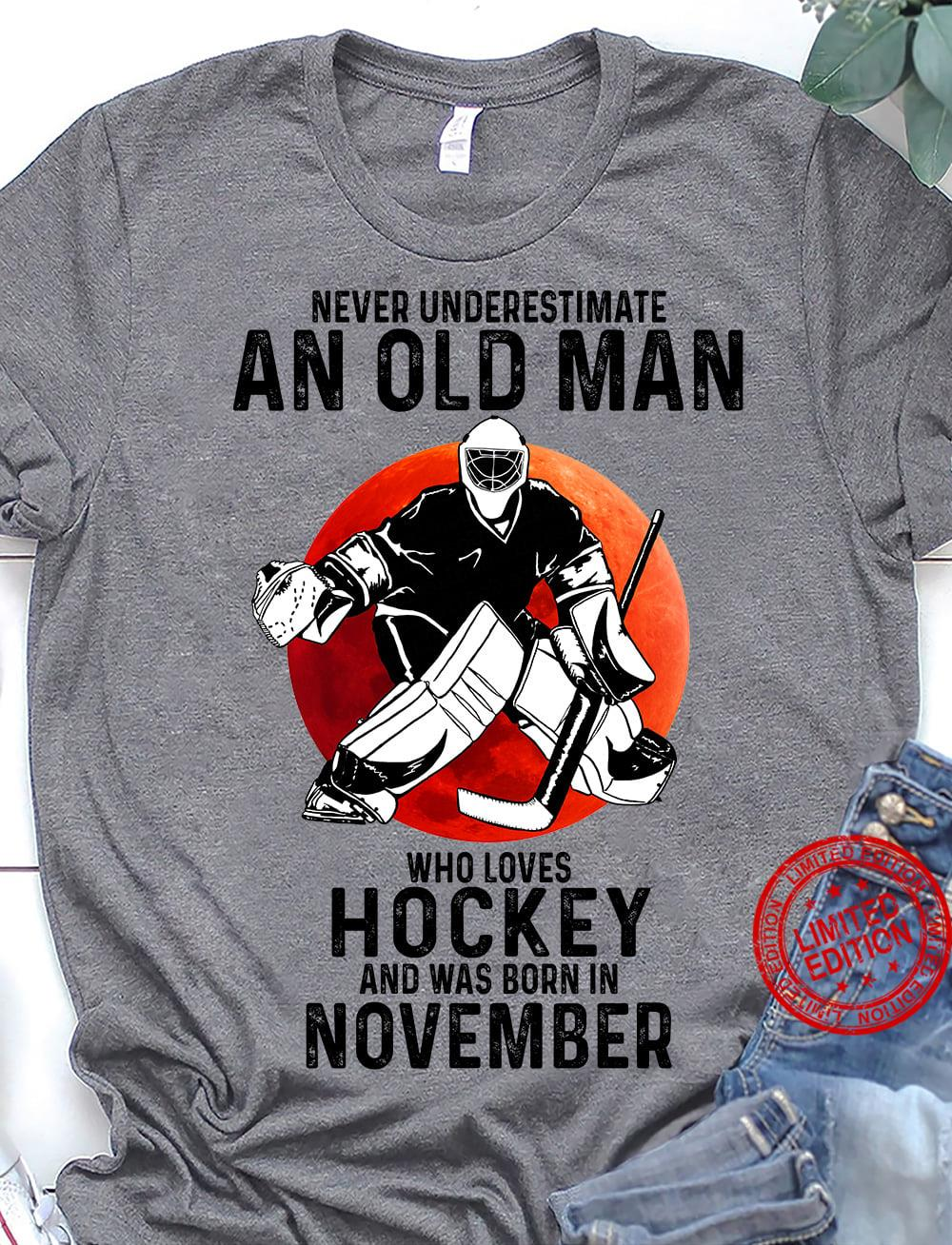 Never Underestimate An Old Man Who Loves Hockey And Was Born In November Shirt