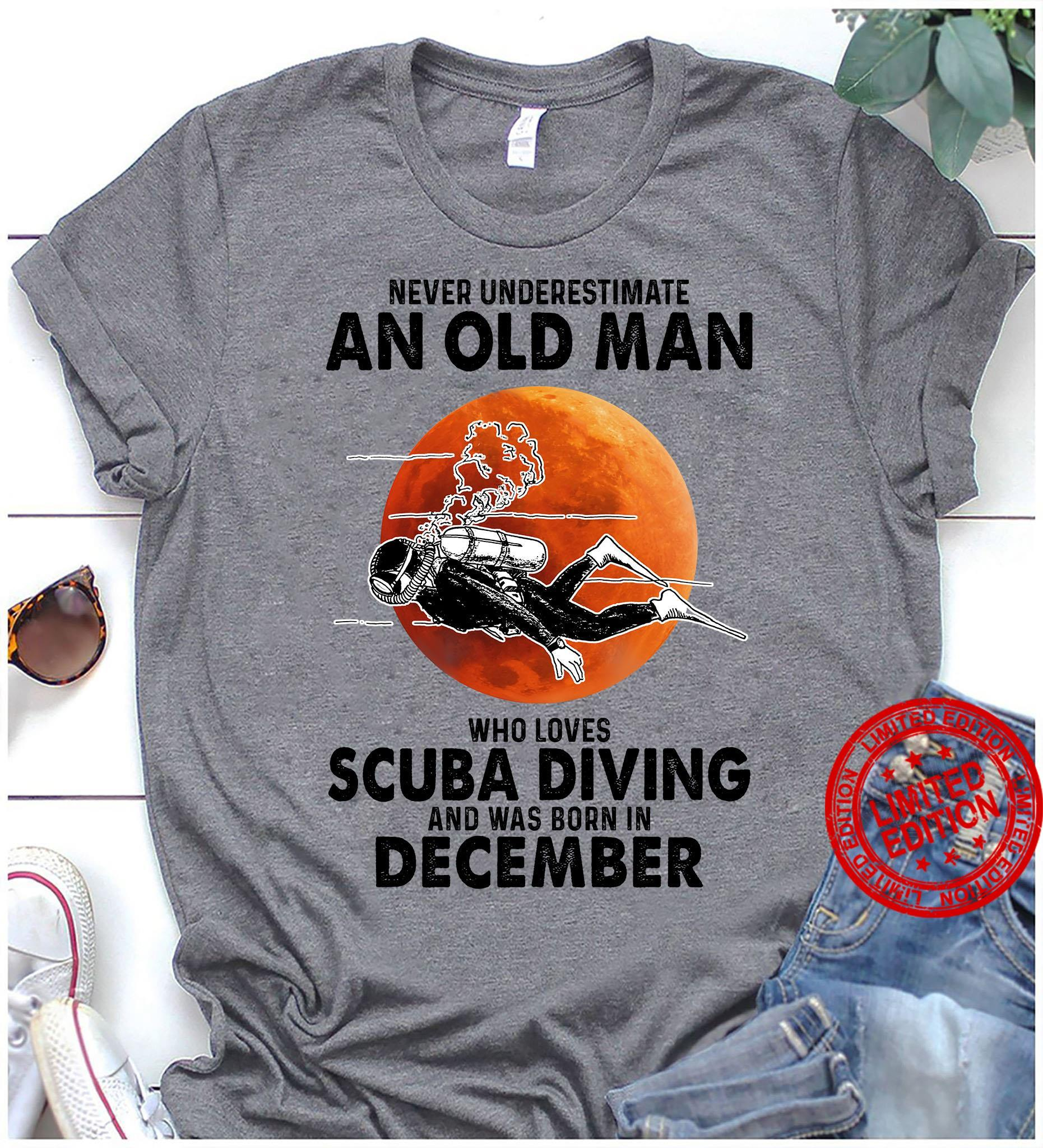 Never Underestimate An Old Man Who Loves Scuba Diving And Was Born In December Shirt