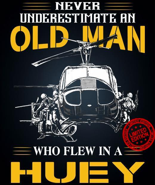 Never Underestimate Old Man Who Flew In A Huey Shirt