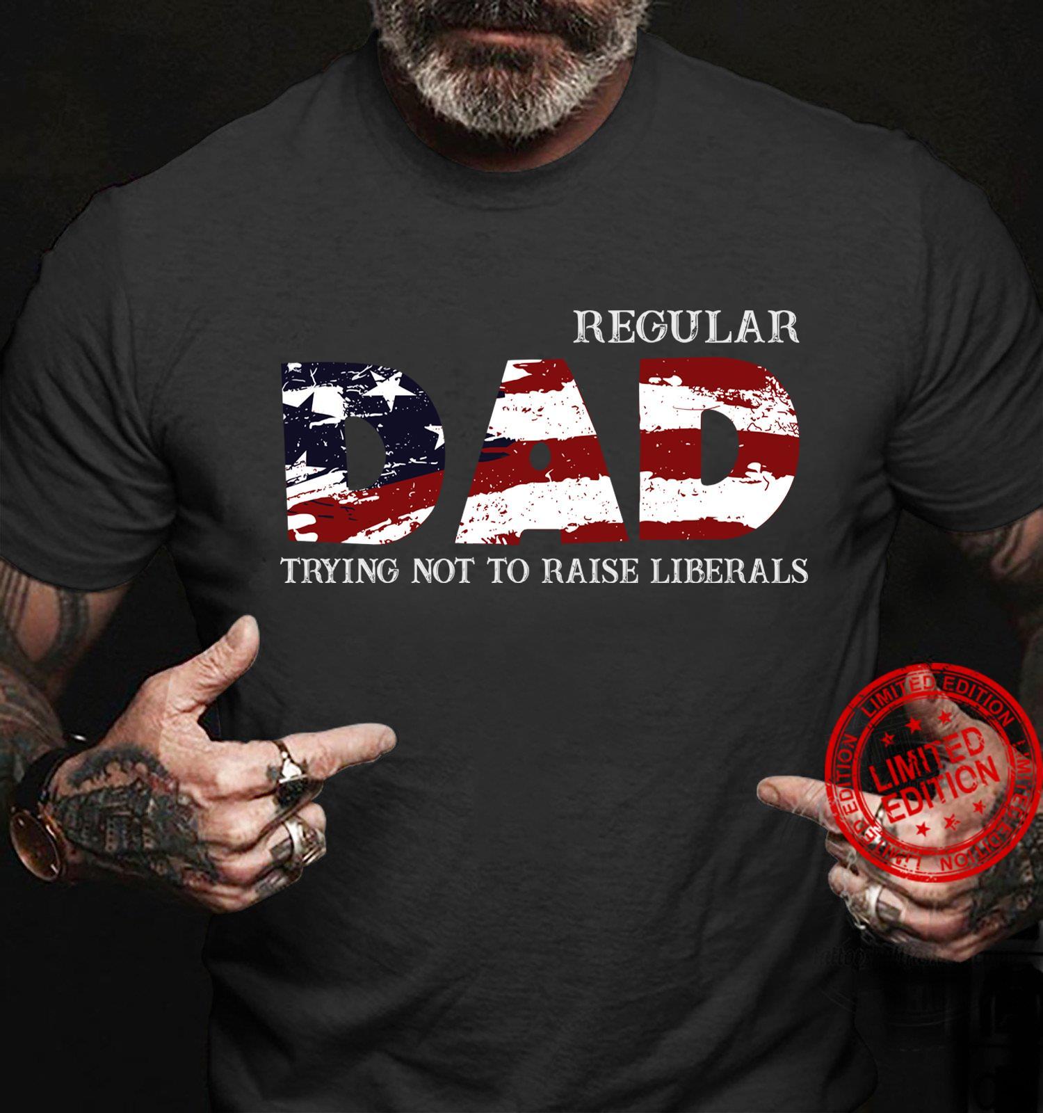 Regular Dad Trying Not To Raise Liberals Shirt