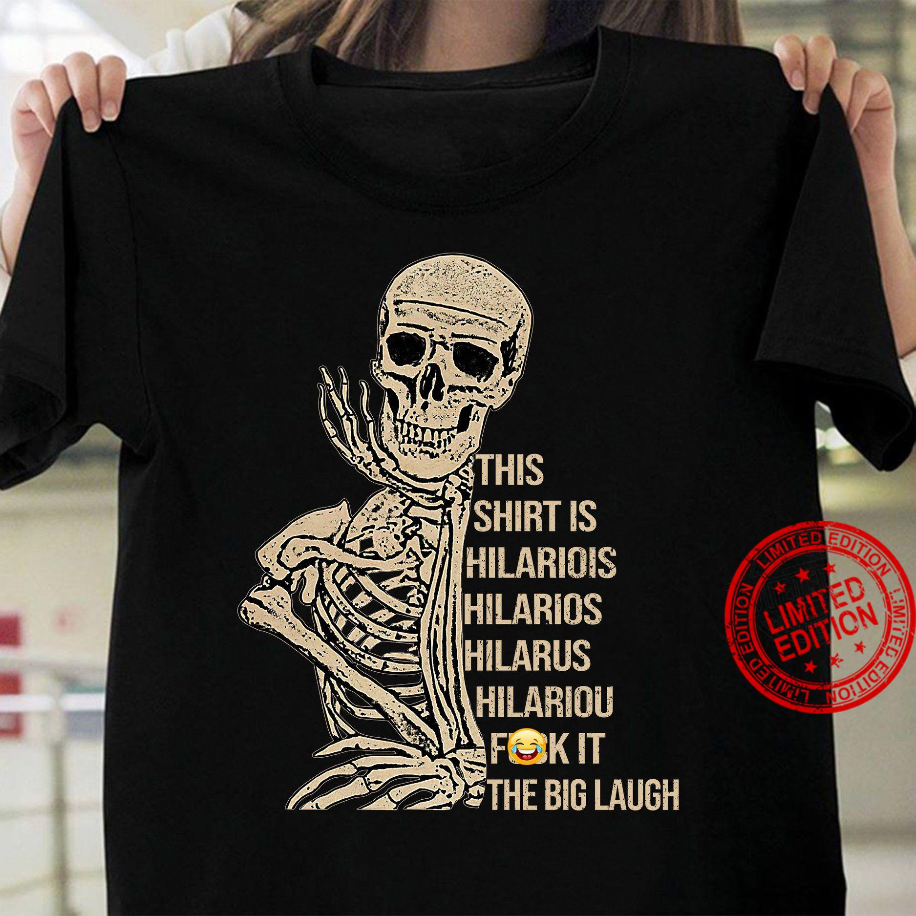 Skeleton This Shirt Is Hilariois Hilarios Hilarus Hilariou Fuck It The Big Laugh Shirt