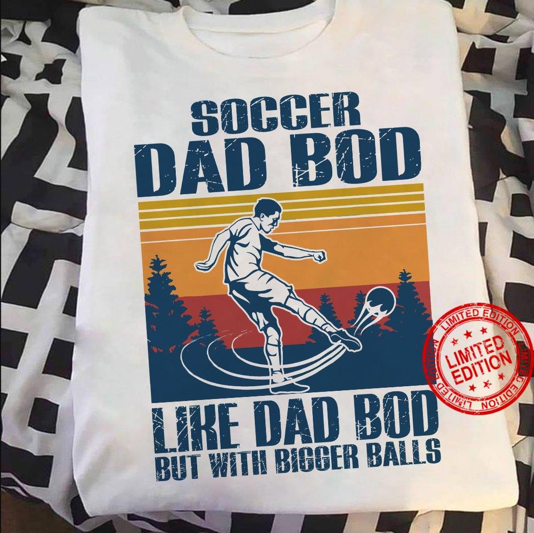 Soccer Dad Bod Like Dad Bod But With Bigger Balls Shirt