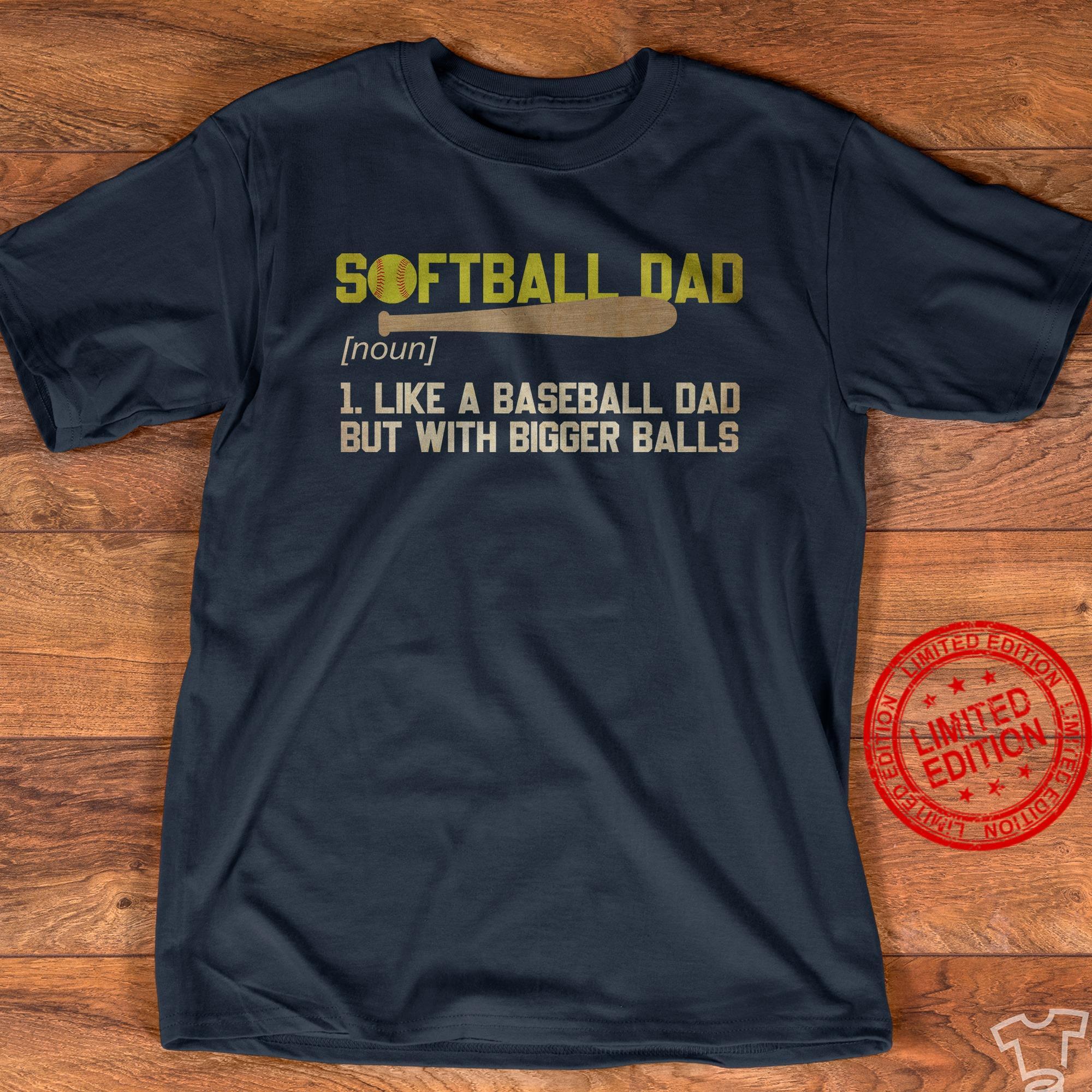 Softball Dad Noun 1 Like A Baseball Dad But With Bigger Balls Shirt