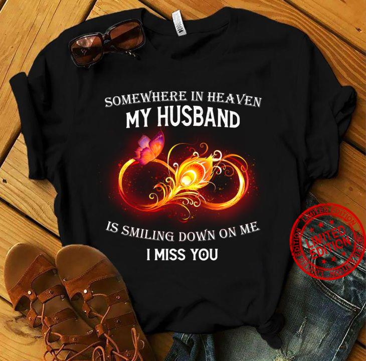 Somewhere In Heaven My Husband Is Smiling Down On Me I Miss You Shirt