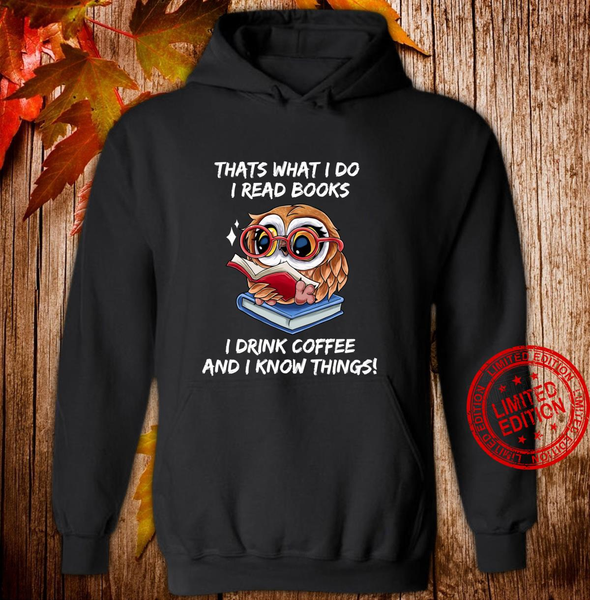 That's what i do i Read Books i drink Coffee i know Things Langarmshirt Shirt hoodie