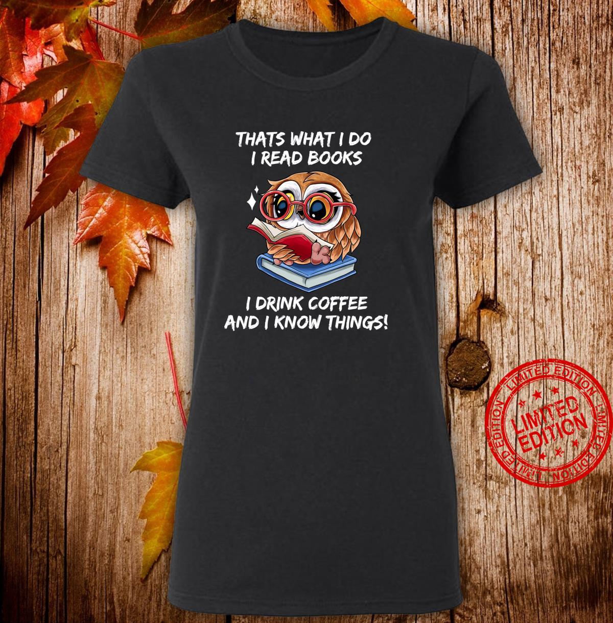 That's what i do i Read Books i drink Coffee i know Things Langarmshirt Shirt ladies tee
