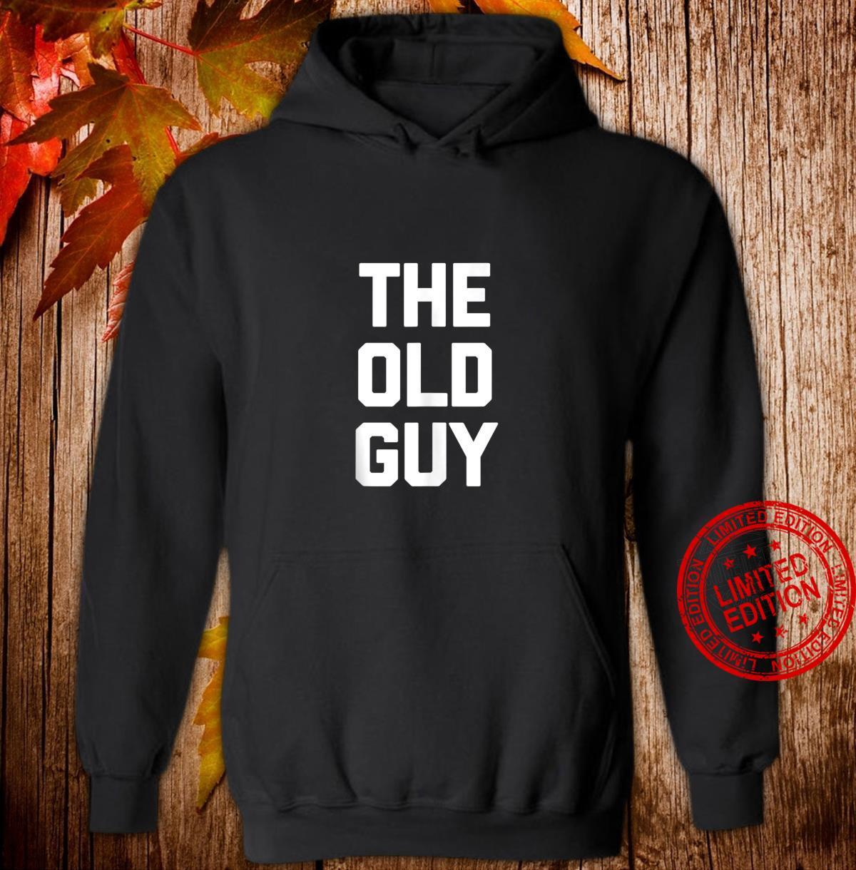 The Old Guy saying sarcastic birthday Shirt hoodie