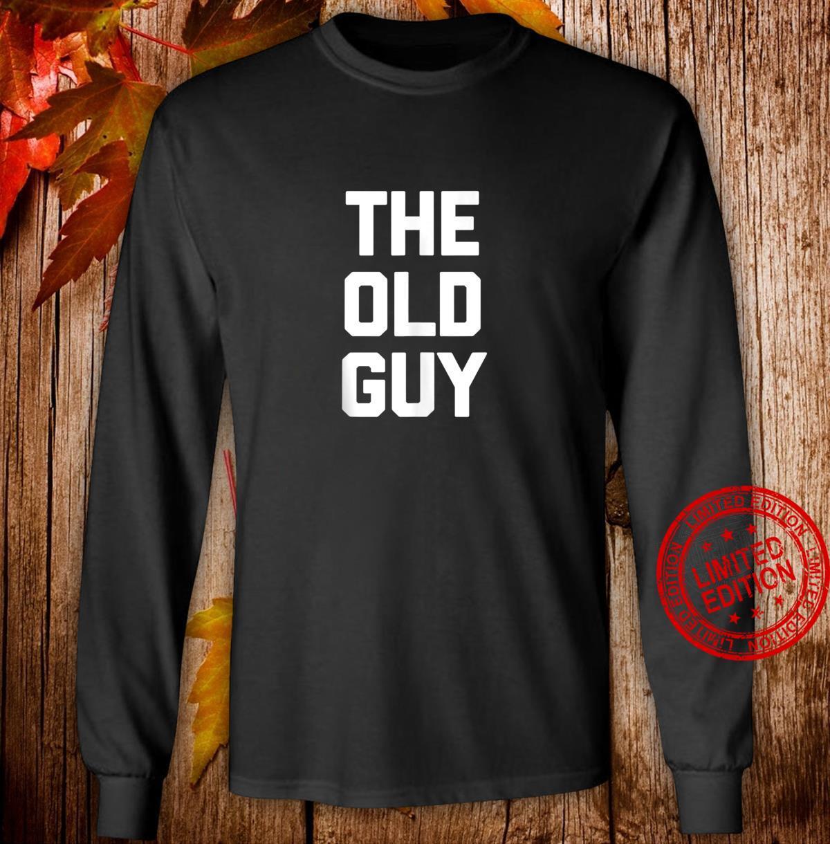 The Old Guy saying sarcastic birthday Shirt long sleeved