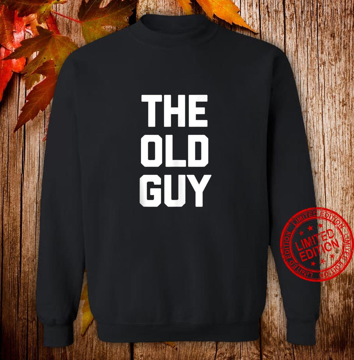The Old Guy saying sarcastic birthday Shirt sweater