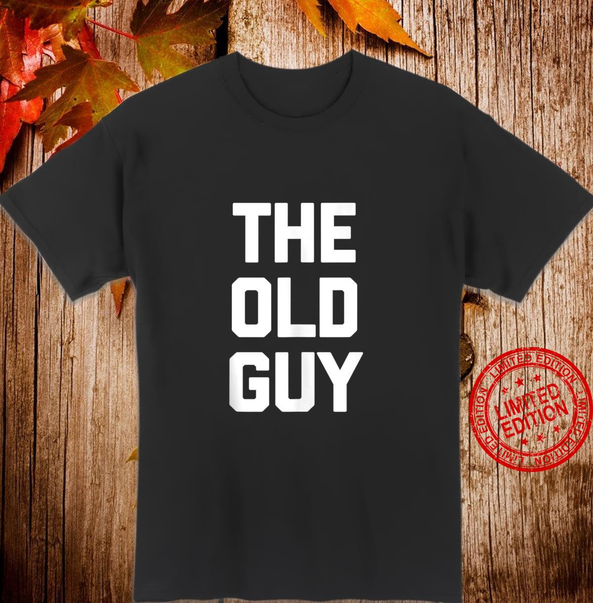 The Old Guy saying sarcastic birthday Shirt