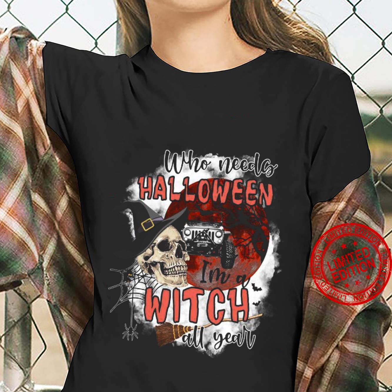 Who Needs Halloween I'm A Witch All Year Shirt ladies tee