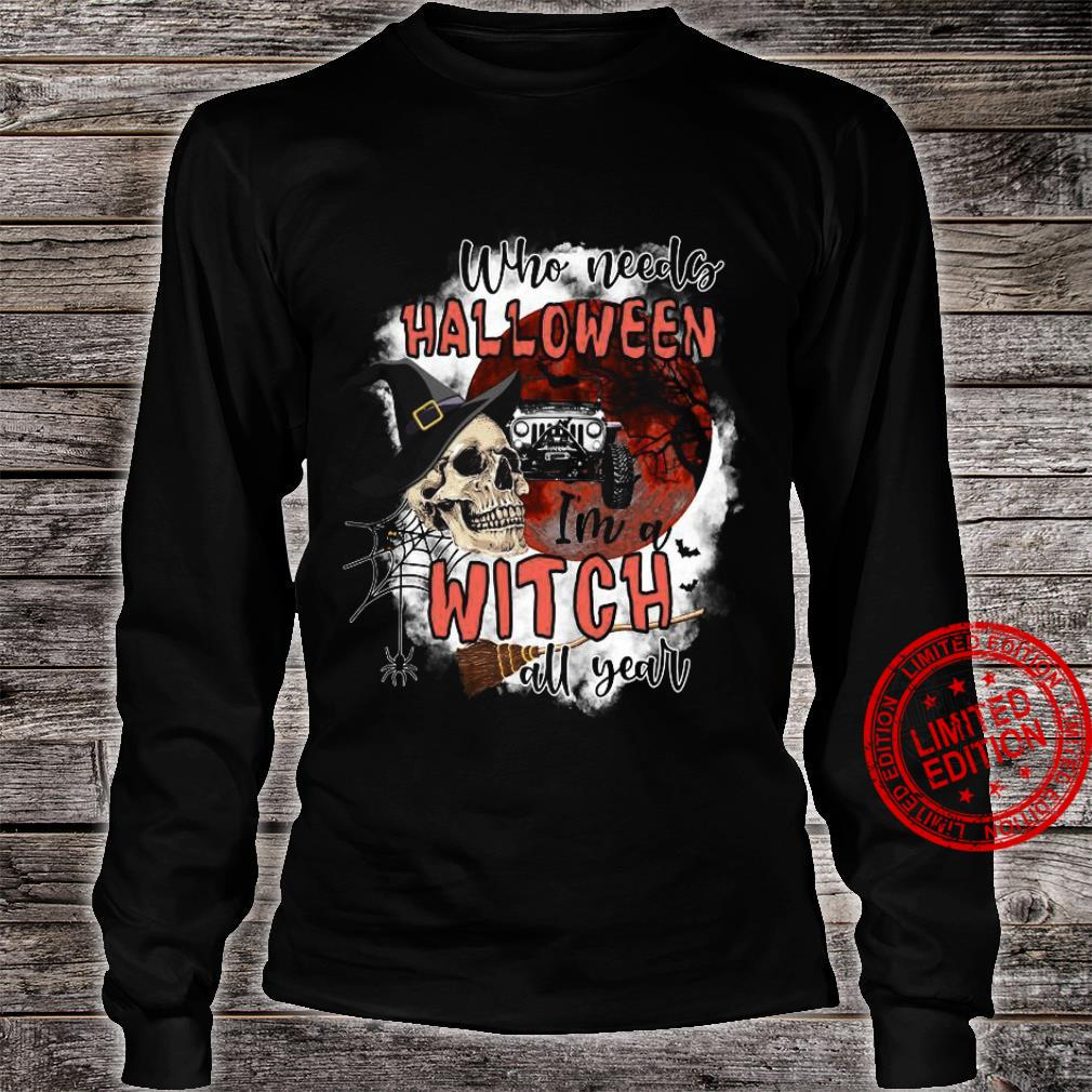 Who Needs Halloween I'm A Witch All Year Shirt long sleeved