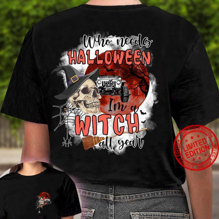 Who Needs Halloween I'm A Witch All Year Shirt