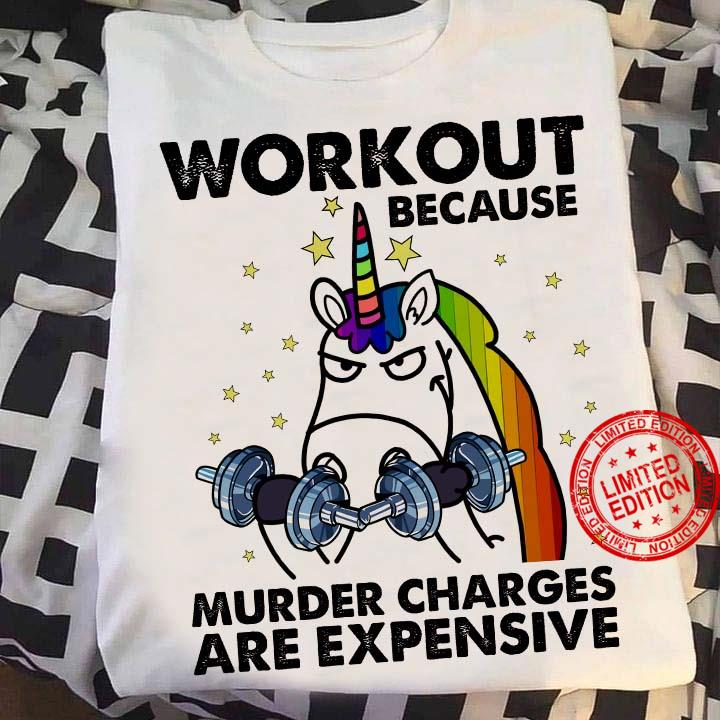 Workout Because Murder Charges Are Expensive Shirt