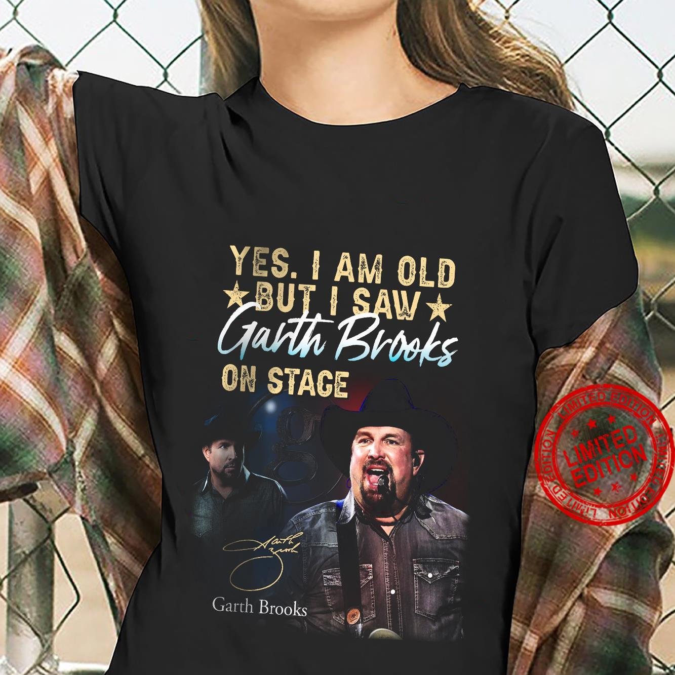 Yes I Am Old But I Saw Garth Brooks On Stage Shirt ladies tee
