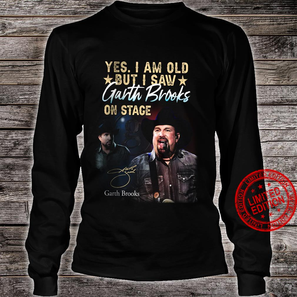 Yes I Am Old But I Saw Garth Brooks On Stage Shirt long sleeved