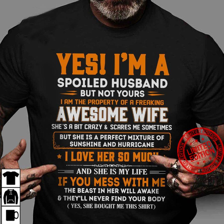 Yes I'm A Spoiled Husband But Not Yours I Am The Property Of A Freaking Awesome Wife I Love Her So Much Shirt
