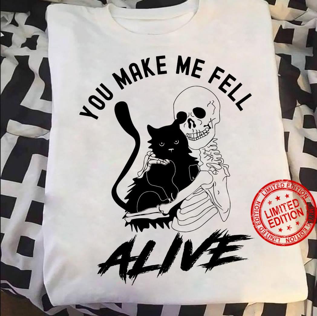 You Make My Fell Alive Shirt