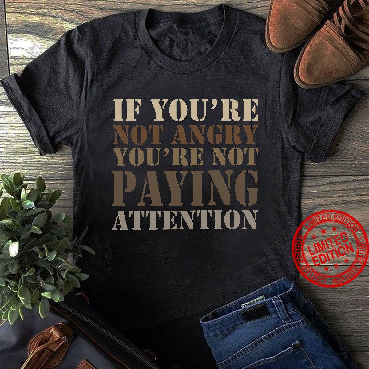You're Not Angry You're Not Paying Attention Shirt