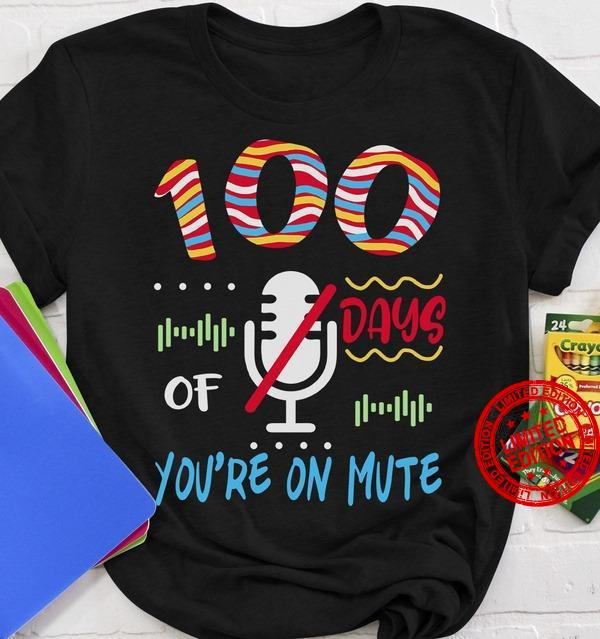 100 Days Of You're On Mute Shirt