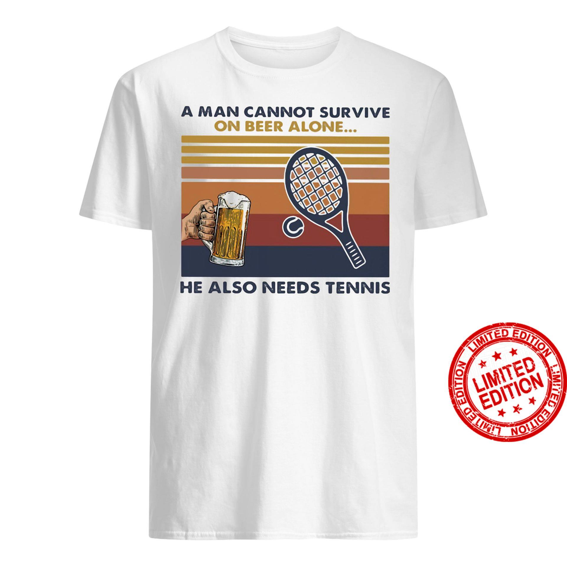 A Man Cannot Survive On Beer Alone He Also Needs Tennis Shirt