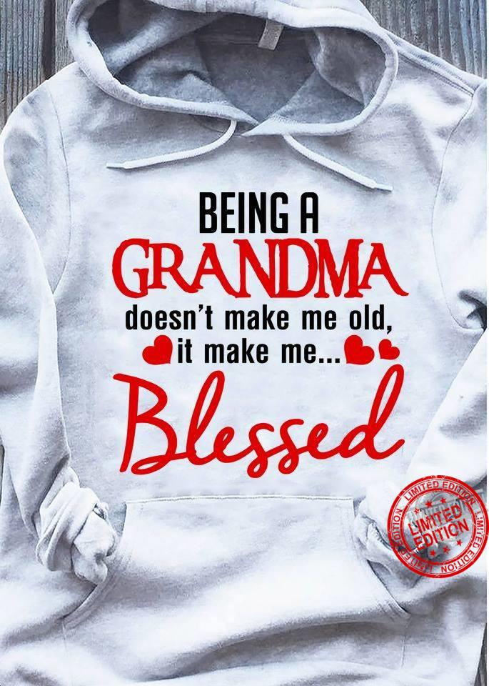 Being A Grandma Doesn't Make Me Old It Make Me Blessed Shirt