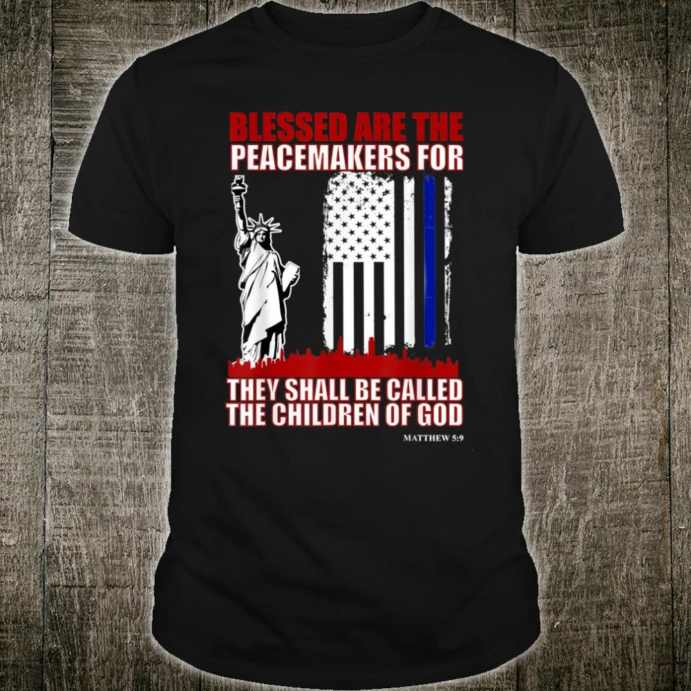 Blessed Are The Peacemakers For They Shall Be Called The Children Of God Shirt