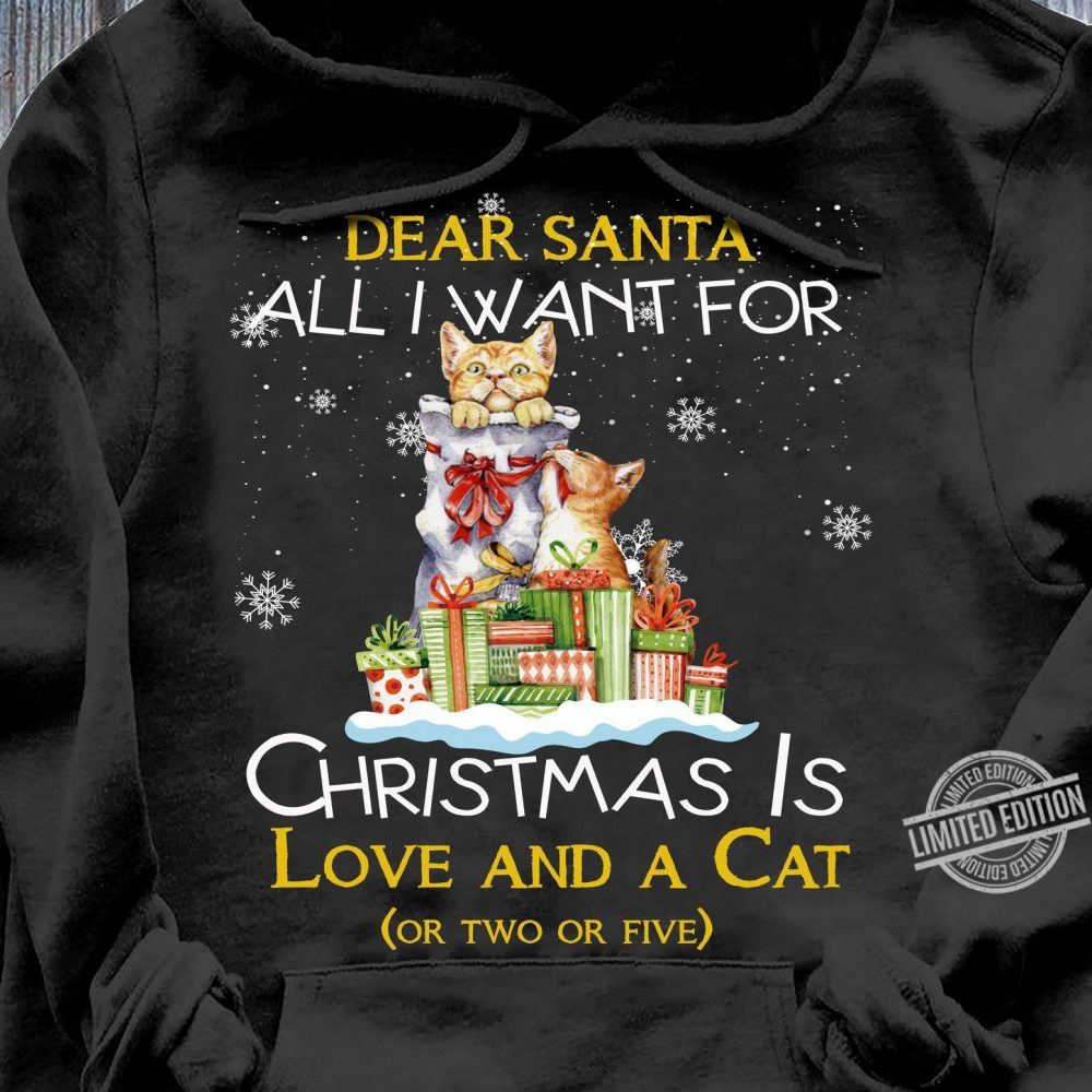 Dear Santa All I Want For Christmas Is Love And A Cat Shirt