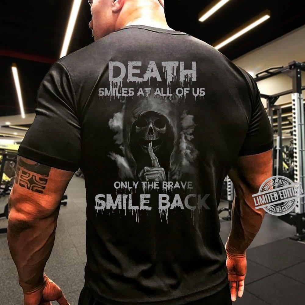 Death Smiles At All Of Us Only The Brave Smile Back Shirt