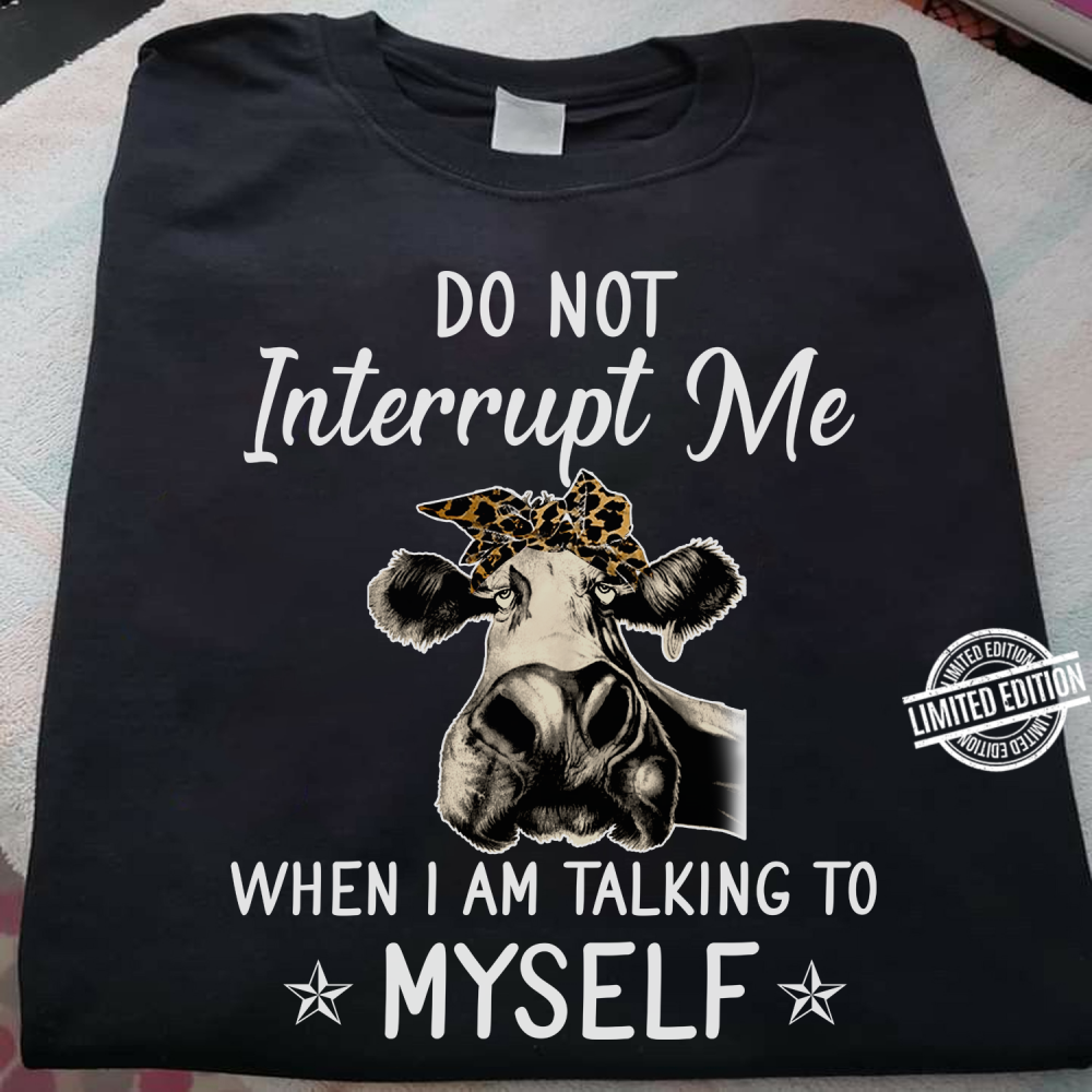 Do Not Interrupt Me When I Am Talking To Myself Shirt
